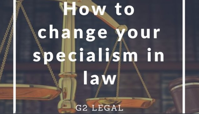 How To Change Your Specialism In Law